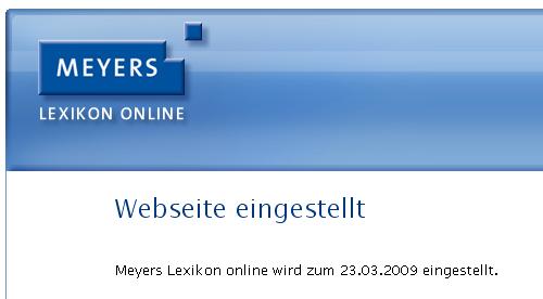 Webseite eingestellt. Meyers Lexikon online wird zum 23.03.2009 eingestellt.
